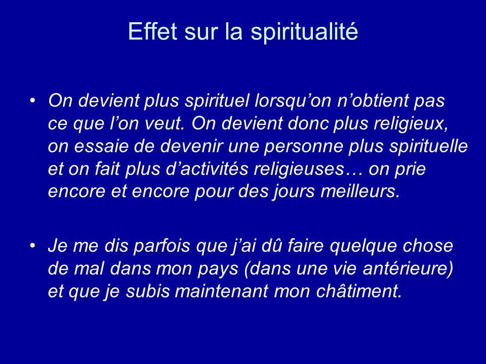 Effet sur la spiritualité On devient plus spirituel lorsquon nobtient pas ce que lon veut. On devient donc plus religieux, on essaie de devenir une pe
