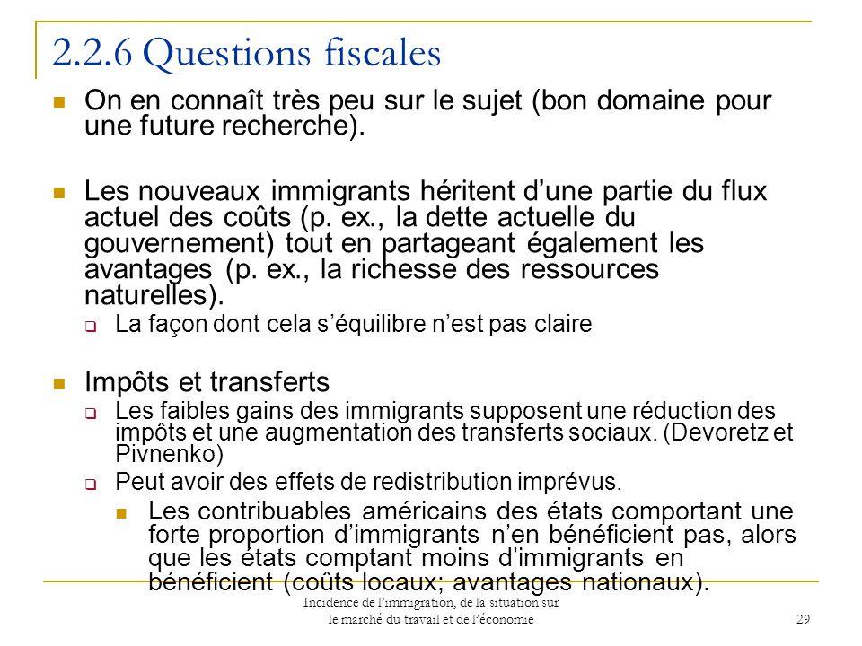 Incidence de limmigration, de la situation sur le marché du travail et de léconomie 29 2.2.6 Questions fiscales On en connaît très peu sur le sujet (bon domaine pour une future recherche).