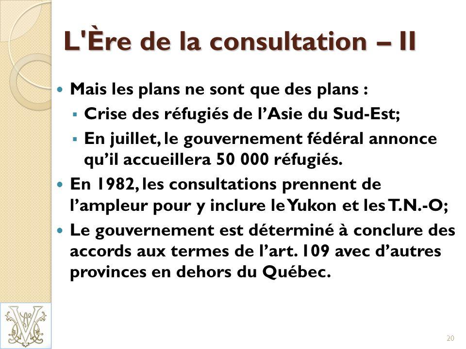 L Ère de la consultation – II Mais les plans ne sont que des plans : Crise des réfugiés de lAsie du Sud-Est; En juillet, le gouvernement fédéral annonce quil accueillera 50 000 réfugiés.