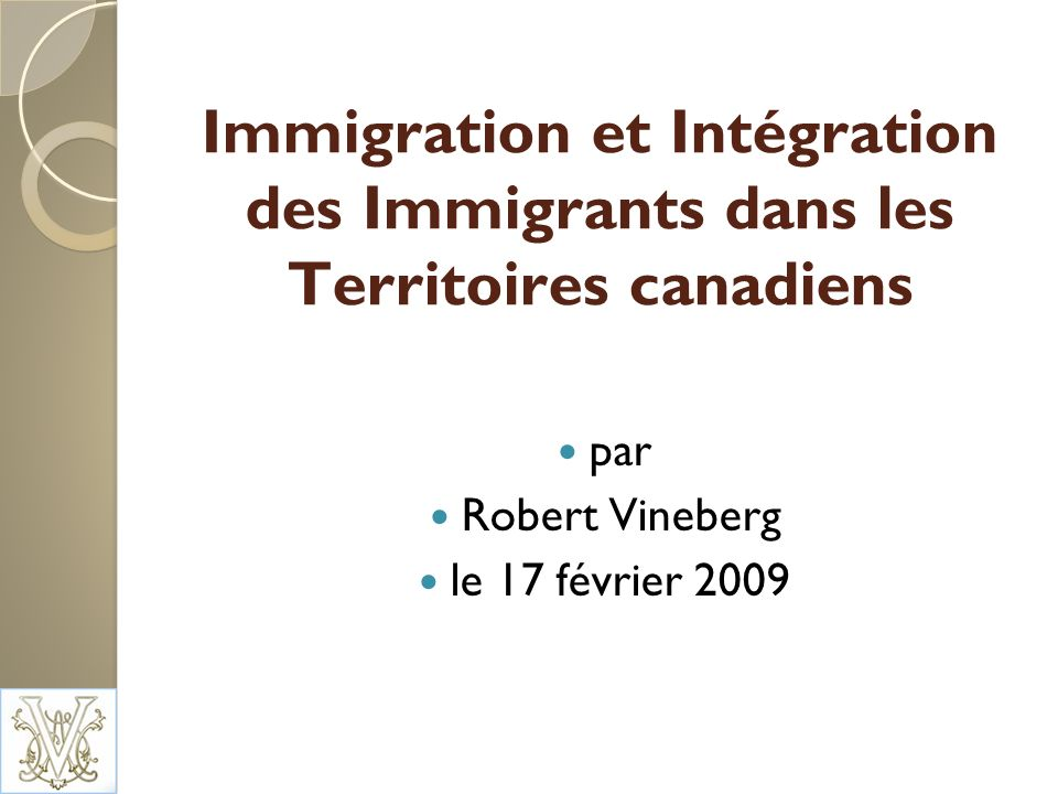 Immigration et Intégration des Immigrants dans les Territoires canadiens par Robert Vineberg le 17 février 2009