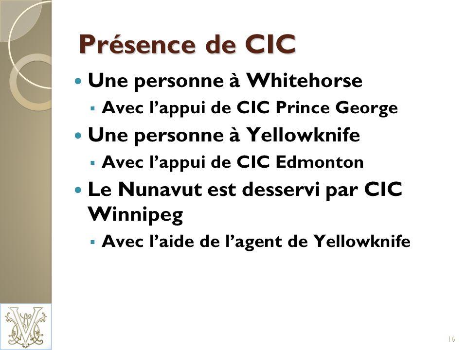 Présence de CIC Une personne à Whitehorse Avec lappui de CIC Prince George Une personne à Yellowknife Avec lappui de CIC Edmonton Le Nunavut est desservi par CIC Winnipeg Avec laide de lagent de Yellowknife 16