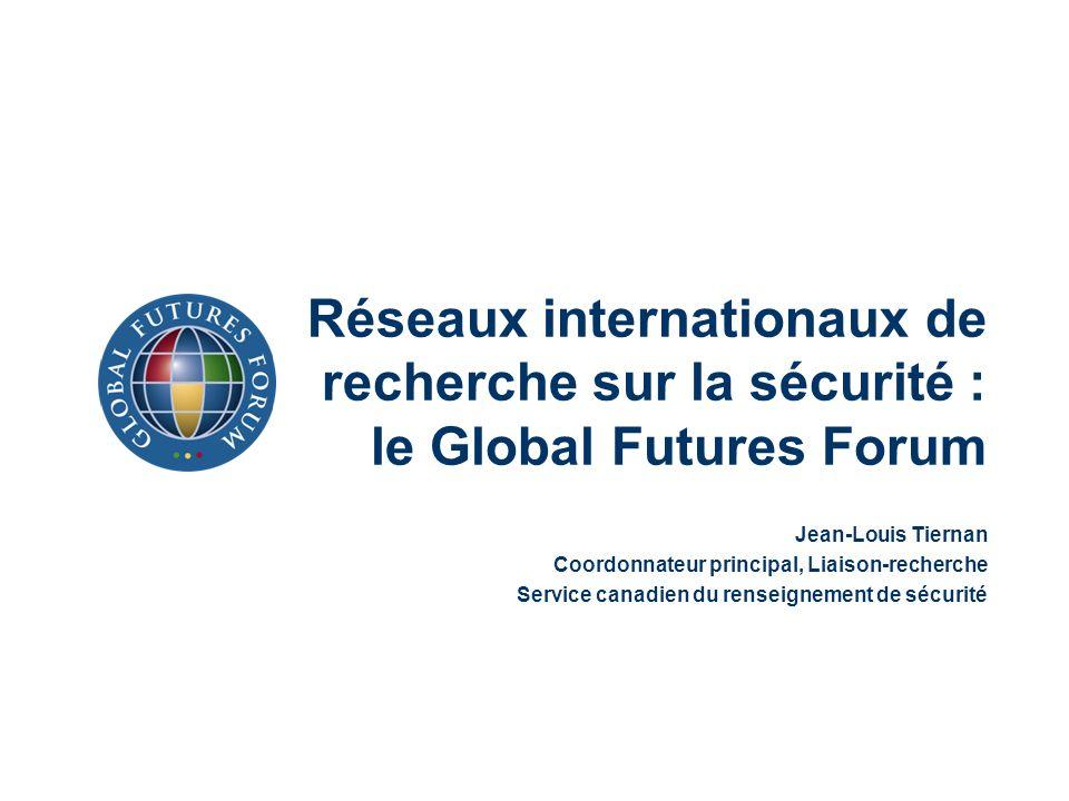 Réseaux internationaux de recherche sur la sécurité : le Global Futures Forum Jean-Louis Tiernan Coordonnateur principal, Liaison-recherche Service ca