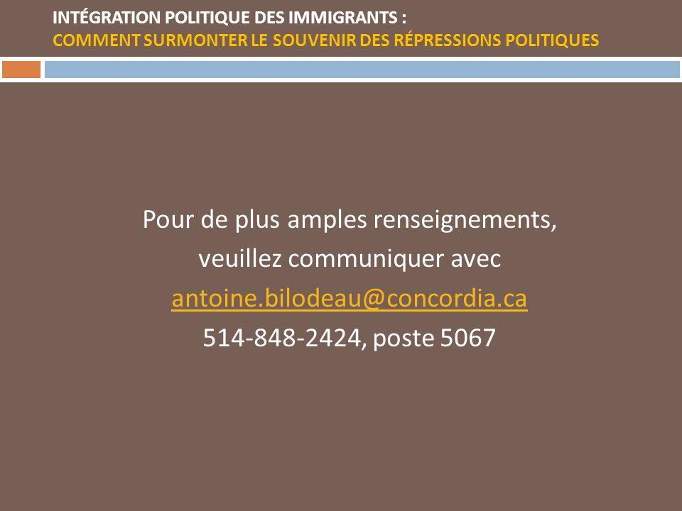 INTÉGRATION POLITIQUE DES IMMIGRANTS : COMMENT SURMONTER LE SOUVENIR DES RÉPRESSIONS POLITIQUES Pour de plus amples renseignements, veuillez communiquer avec antoine.bilodeau@concordia.ca 514-848-2424, poste 5067