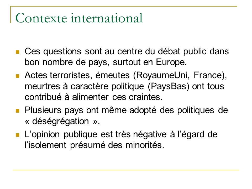 Contexte international Ces questions sont au centre du débat public dans bon nombre de pays, surtout en Europe.