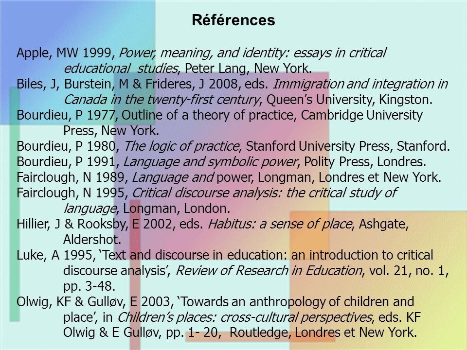 Références Apple, MW 1999, Power, meaning, and identity: essays in critical educational studies, Peter Lang, New York.