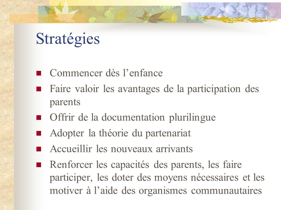 Stratégies Commencer dès lenfance Faire valoir les avantages de la participation des parents Offrir de la documentation plurilingue Adopter la théorie