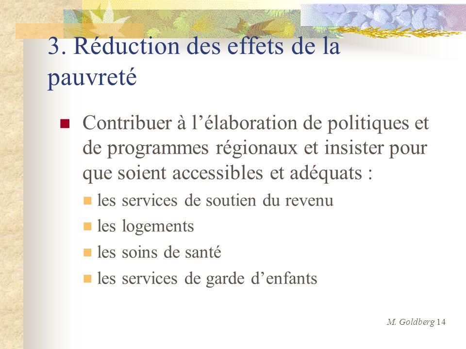 3. Réduction des effets de la pauvreté Contribuer à lélaboration de politiques et de programmes régionaux et insister pour que soient accessibles et a