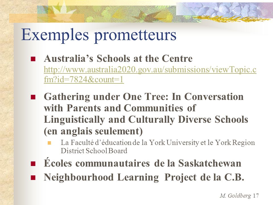 Exemples prometteurs Australias Schools at the Centre   fm id=7824&count=1   fm id=7824&count=1 Gathering under One Tree: In Conversation with Parents and Communities of Linguistically and Culturally Diverse Schools (en anglais seulement) La Faculté déducation de la York University et le York Region District School Board Écoles communautaires de la Saskatchewan Neighbourhood Learning Project de la C.­B.