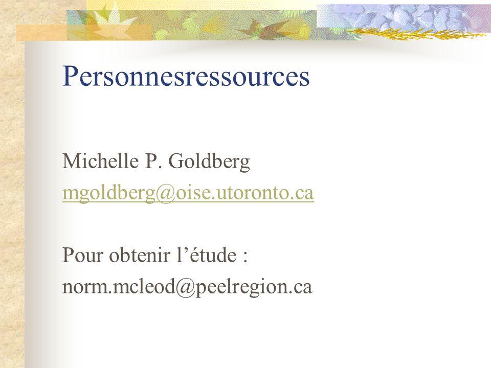 Personnesressources Michelle P. Goldberg mgoldberg@oise.utoronto.ca Pour obtenir létude : norm.mcleod@peelregion.ca