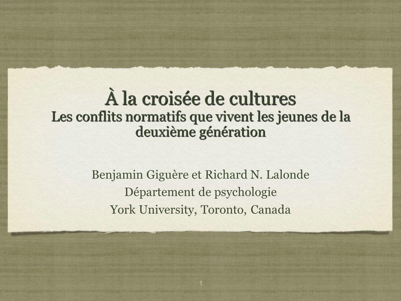 1 À la croisée de cultures Les conflits normatifs que vivent les jeunes de la deuxième génération Benjamin Giguère et Richard N.