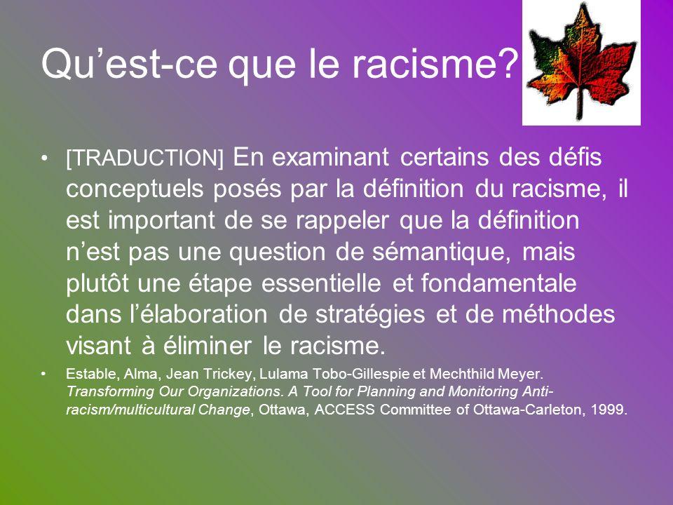 Quest-ce que le racisme? [TRADUCTION] En examinant certains des défis conceptuels posés par la définition du racisme, il est important de se rappeler