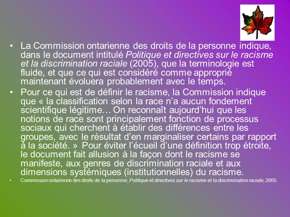 La Commission ontarienne des droits de la personne indique, dans le document intitulé Politique et directives sur le racisme et la discrimination raci