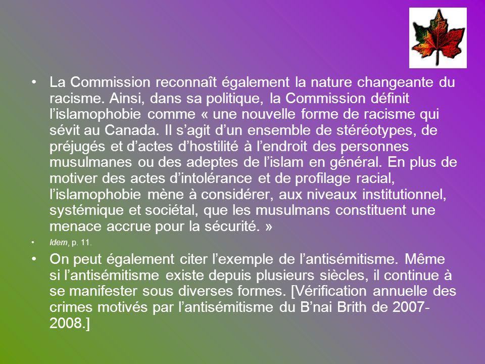 La Commission reconnaît également la nature changeante du racisme. Ainsi, dans sa politique, la Commission définit lislamophobie comme « une nouvelle