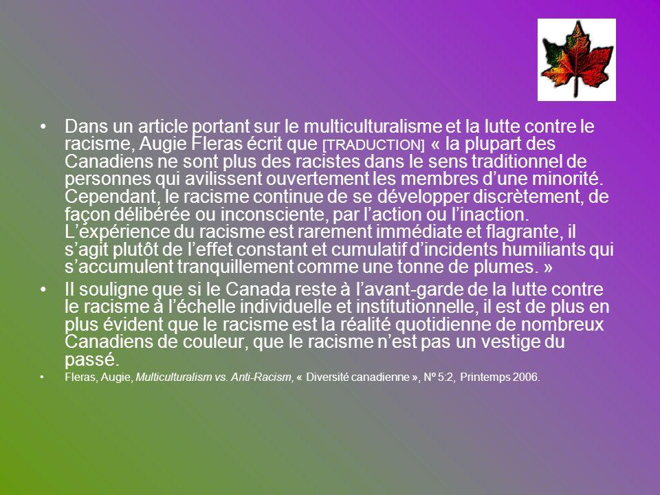 Dans un article portant sur le multiculturalisme et la lutte contre le racisme, Augie Fleras écrit que [TRADUCTION] « la plupart des Canadiens ne sont