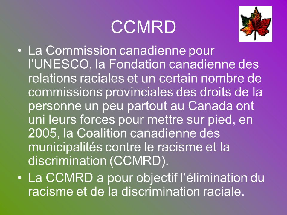 CCMRD La Commission canadienne pour lUNESCO, la Fondation canadienne des relations raciales et un certain nombre de commissions provinciales des droit