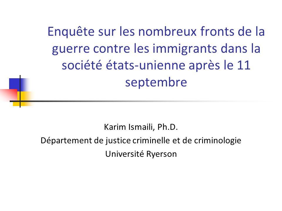 Enquête sur les nombreux fronts de la guerre contre les immigrants dans la société états-unienne après le 11 septembre Karim Ismaili, Ph.D.