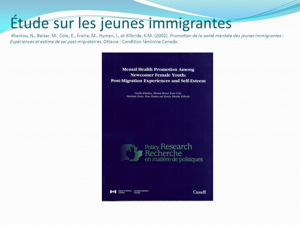 Étude sur les jeunes immigrantes Khanlou, N., Beiser, M., Cole, E., Freire, M., Hyman, I., et Kilbride, K.M.
