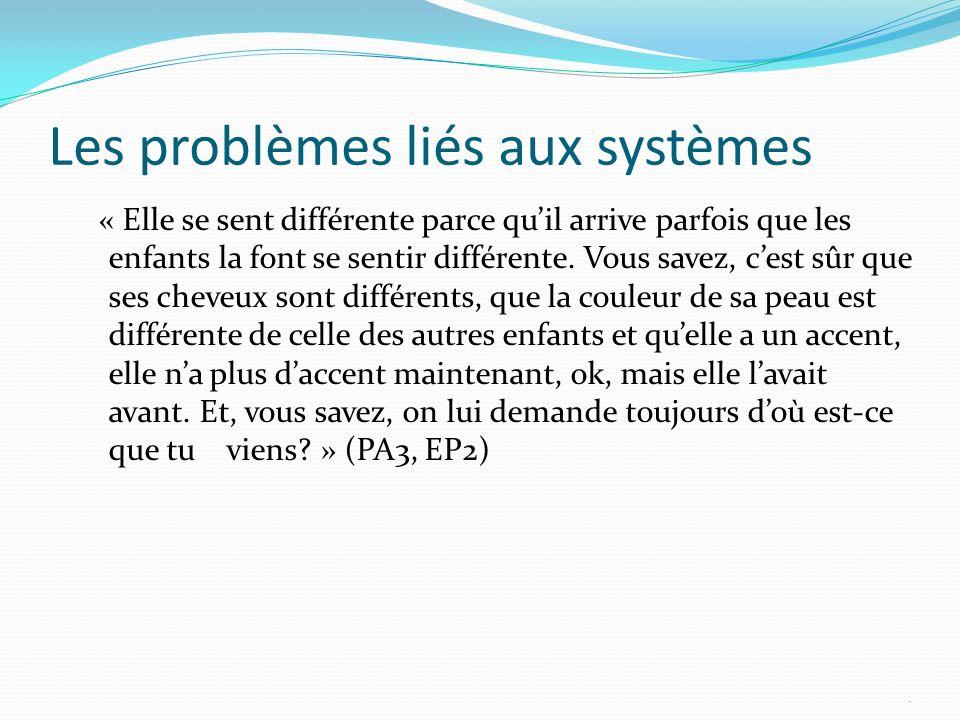 Les problèmes liés aux systèmes « Elle se sent différente parce quil arrive parfois que les enfants la font se sentir différente.