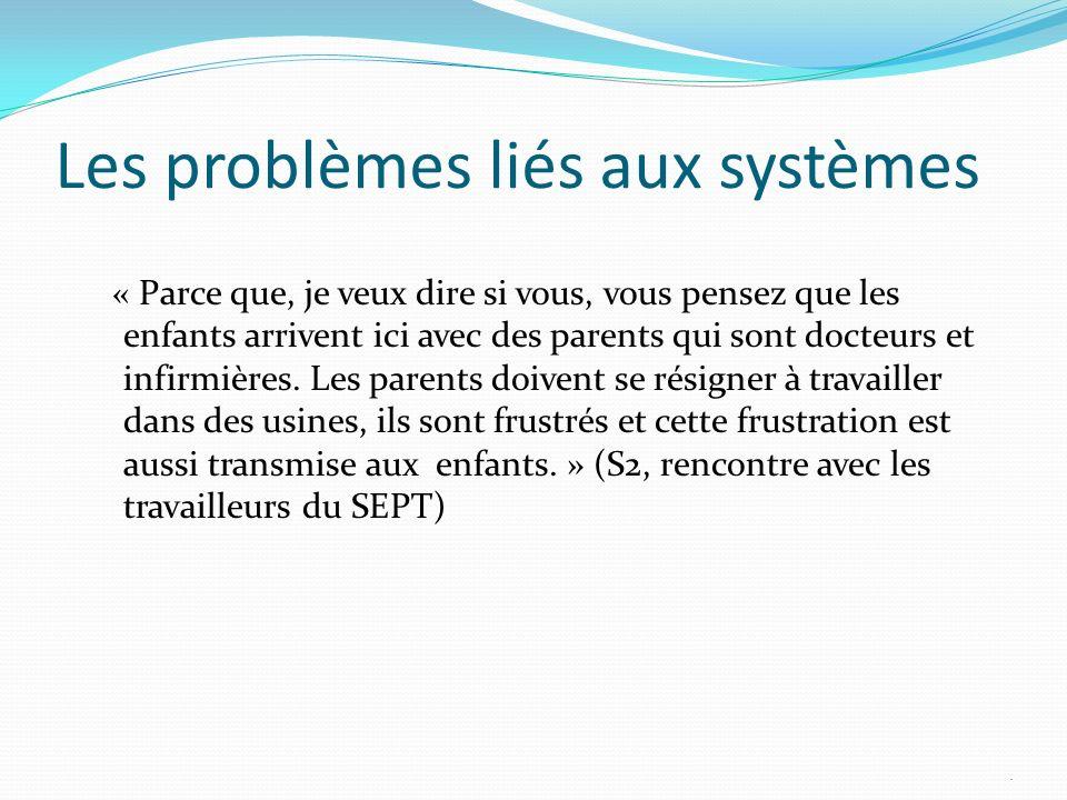 Les problèmes liés aux systèmes « Parce que, je veux dire si vous, vous pensez que les enfants arrivent ici avec des parents qui sont docteurs et infirmières.