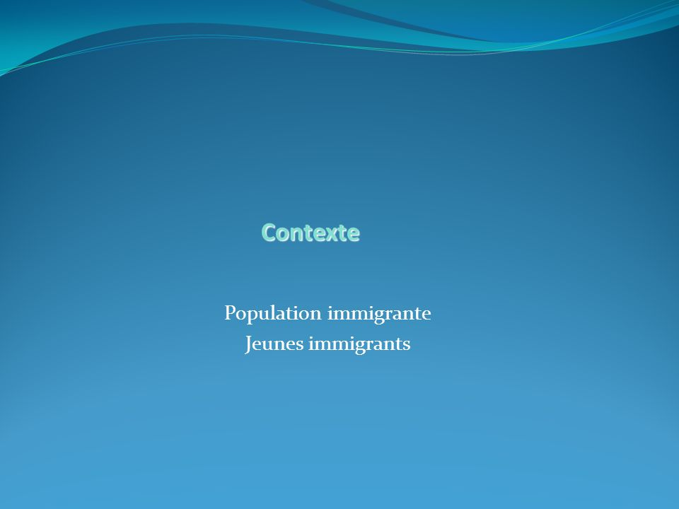 Population immigrante Jeunes immigrants Contexte