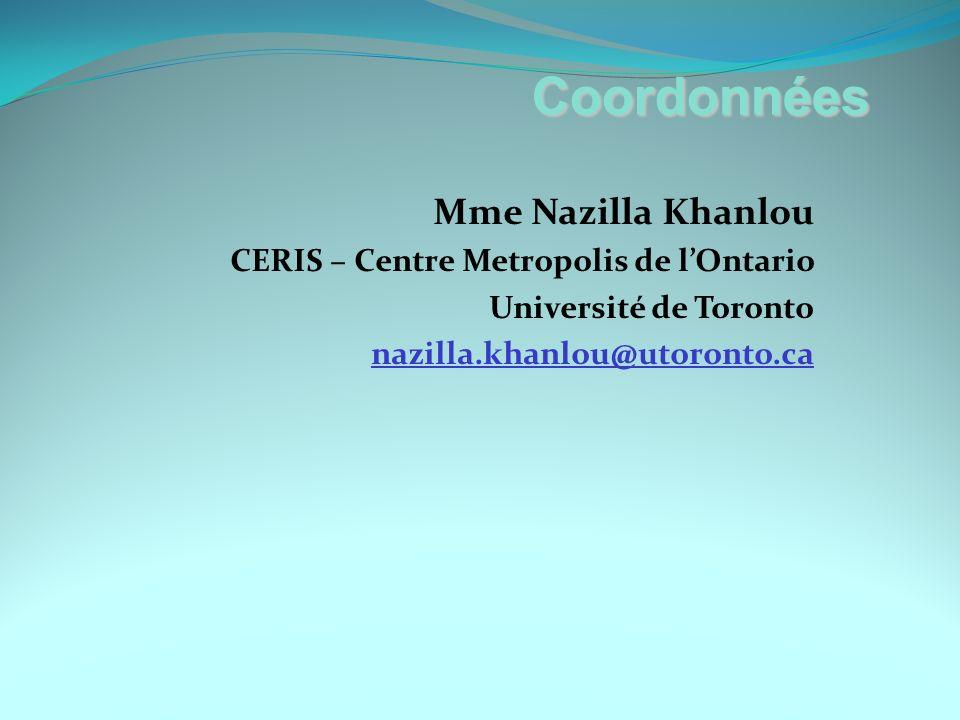 Mme Nazilla Khanlou CERIS – Centre Metropolis de lOntario Université de Toronto nazilla.khanlou@utoronto.ca Coordonnées