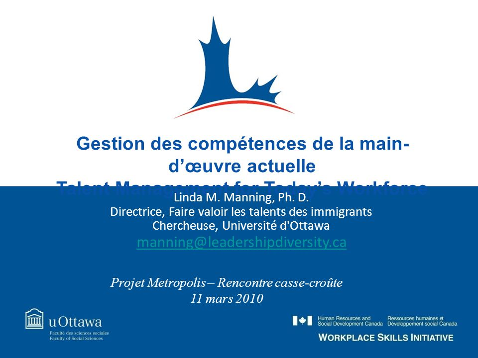 Gestion des compétences de la main- dœuvre actuelle Talent Management for Todays Workforce Linda M. Manning, Ph. D. Directrice, Faire valoir les talen