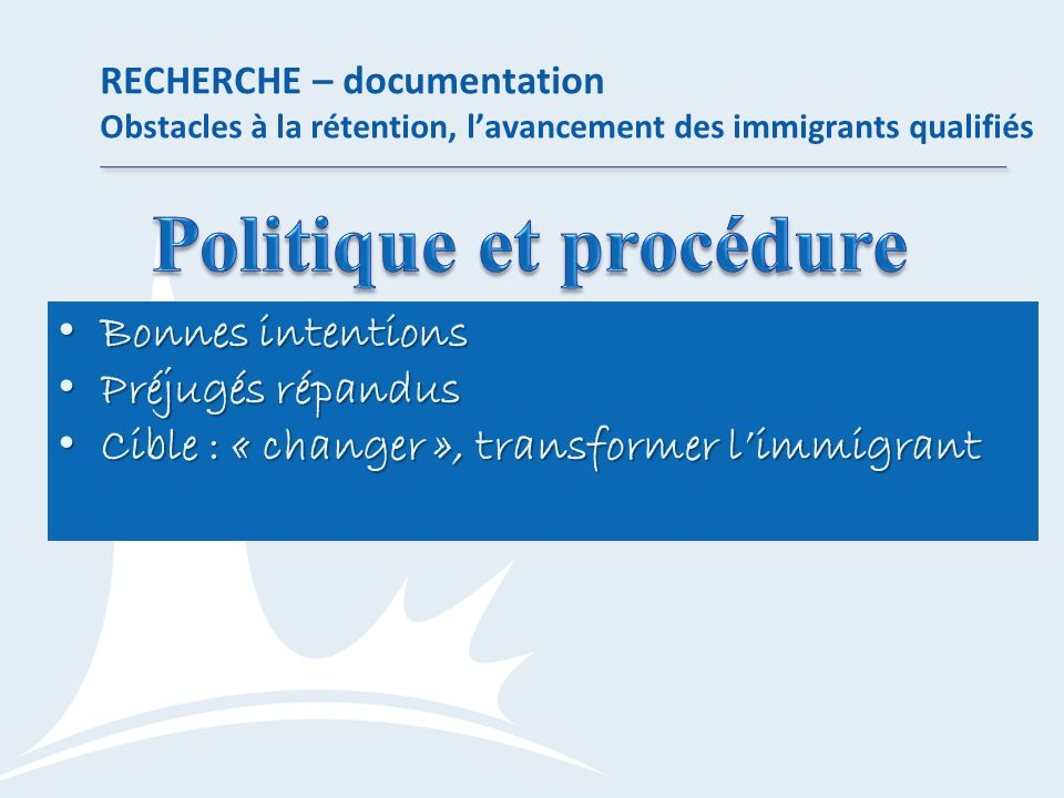 RECHERCHE – documentation Obstacles à la rétention, lavancement des immigrants qualifiés Bonnes intentions Bonnes intentions Préjugés répandus Préjugé