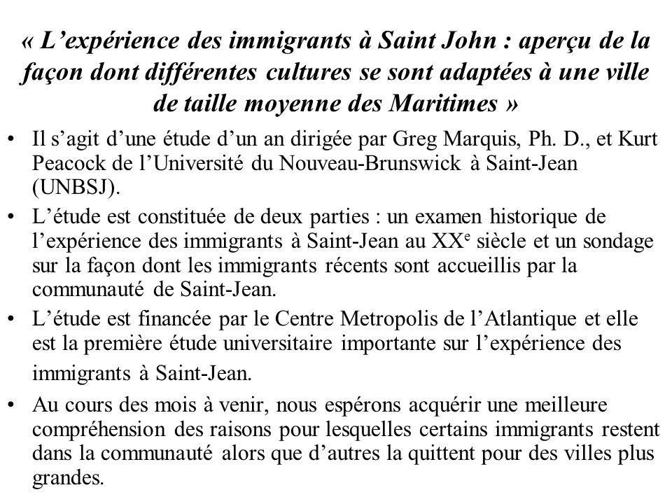 « Lexpérience des immigrants à Saint John : aperçu de la façon dont différentes cultures se sont adaptées à une ville de taille moyenne des Maritimes » Il sagit dune étude dun an dirigée par Greg Marquis, Ph.