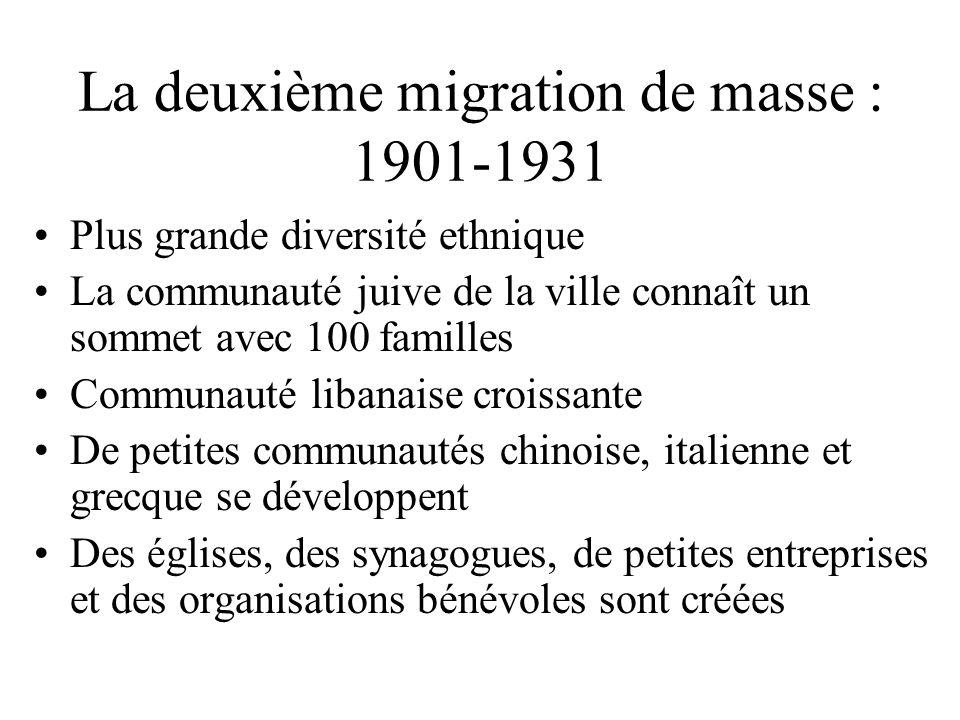 La deuxième migration de masse : 1901-1931 Plus grande diversité ethnique La communauté juive de la ville connaît un sommet avec 100 familles Communauté libanaise croissante De petites communautés chinoise, italienne et grecque se développent Des églises, des synagogues, de petites entreprises et des organisations bénévoles sont créées