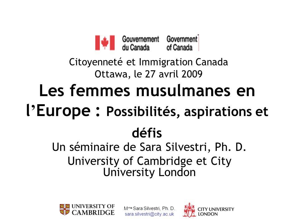 M me Sara Silvestri, Ph. D. sara.silvestri@city.ac.uk Les femmes musulmanes en l Europe : Possibilités, aspirations et défis Un séminaire de Sara Silv