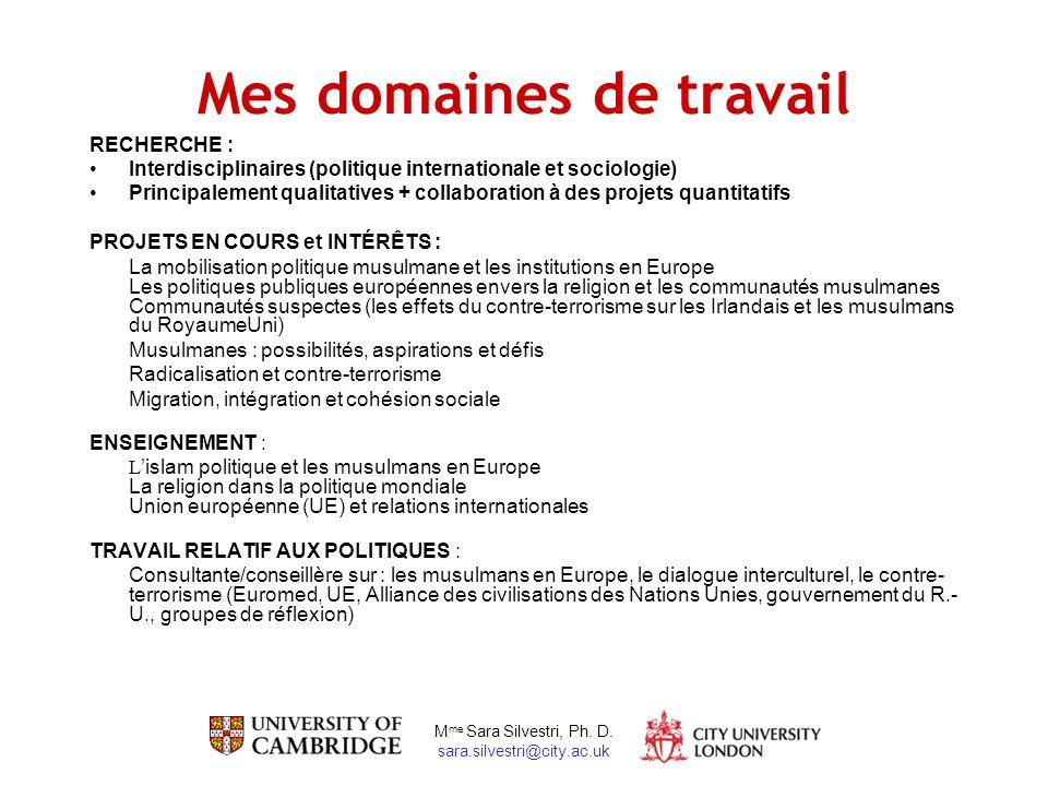 M me Sara Silvestri, Ph. D. sara.silvestri@city.ac.uk Mes domaines de travail RECHERCHE : Interdisciplinaires (politique internationale et sociologie)