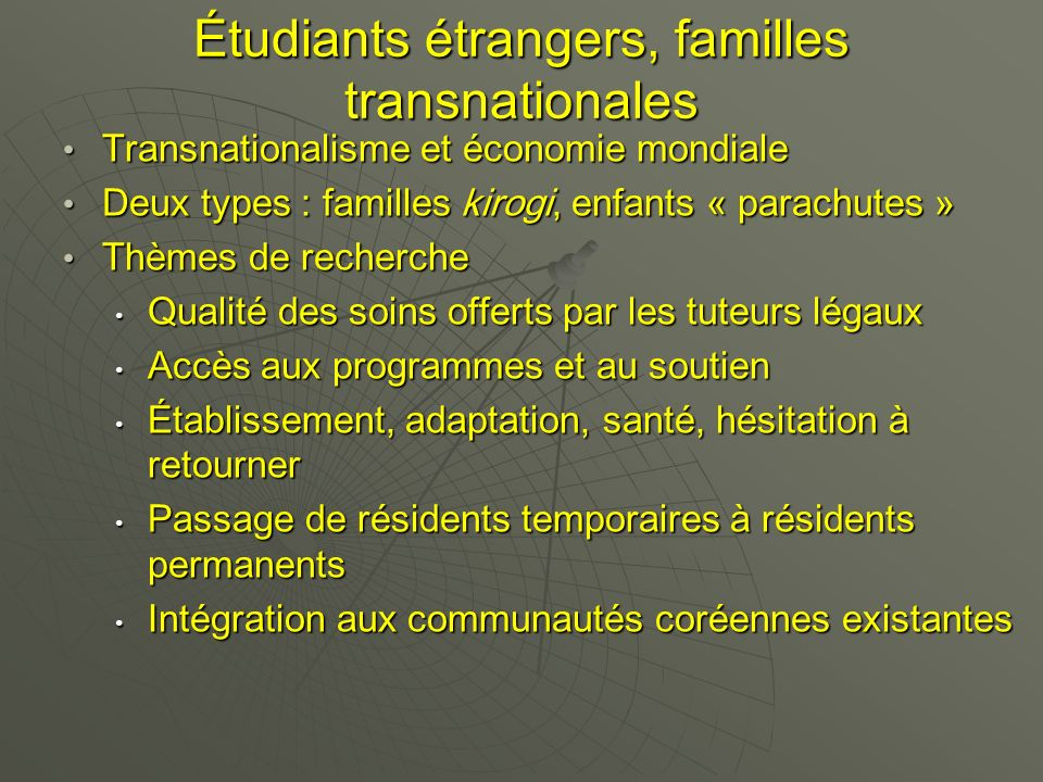 Étudiants étrangers, familles transnationales Transnationalisme et économie mondiale Transnationalisme et économie mondiale Deux types : familles kiro