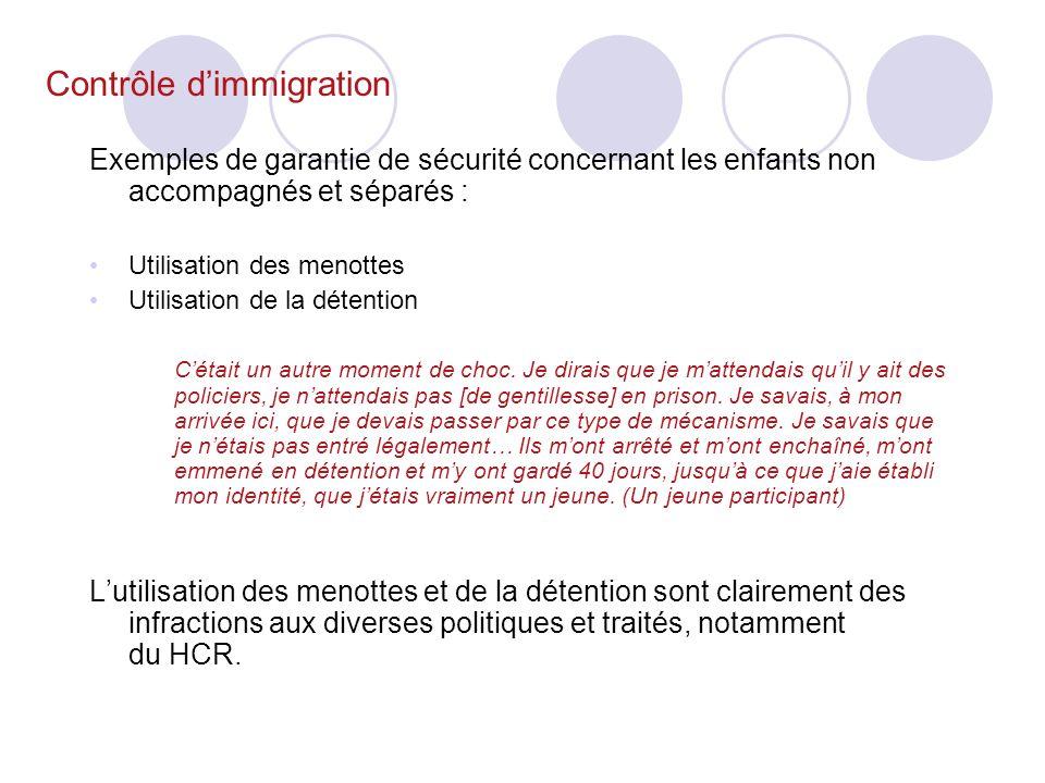 Contrôle dimmigration Exemples de garantie de sécurité concernant les enfants non accompagnés et séparés : Utilisation des menottes Utilisation de la détention Cétait un autre moment de choc.