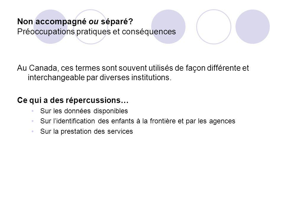 Non accompagné ou séparé? Préoccupations pratiques et conséquences Au Canada, ces termes sont souvent utilisés de façon différente et interchangeable