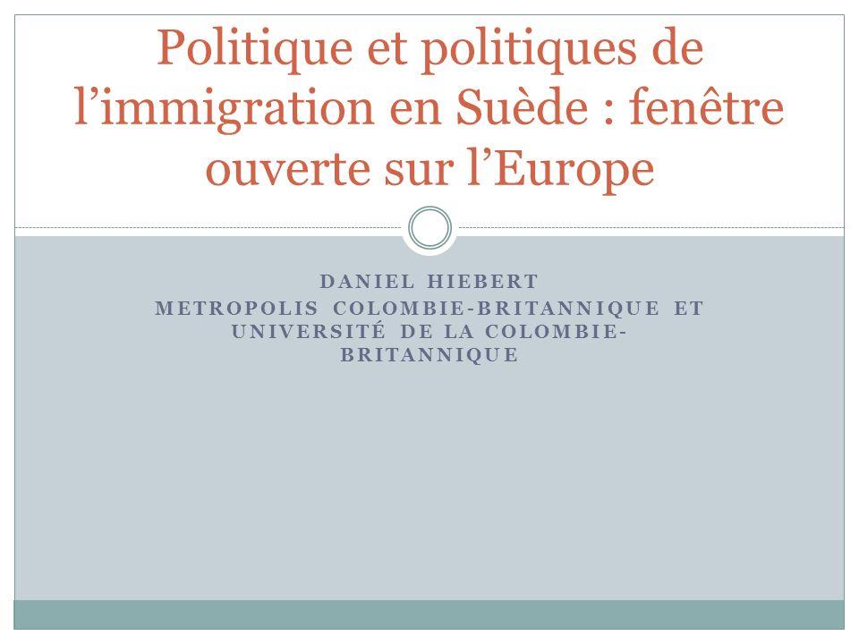 DANIEL HIEBERT METROPOLIS COLOMBIE-BRITANNIQUE ET UNIVERSITÉ DE LA COLOMBIE- BRITANNIQUE Politique et politiques de limmigration en Suède : fenêtre ou