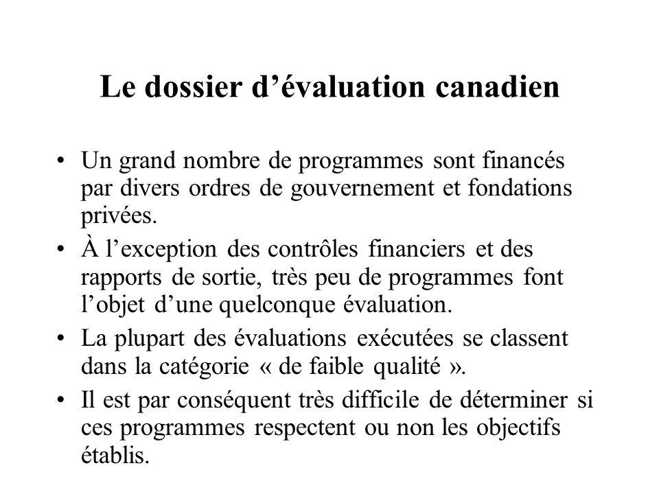 Le dossier dévaluation canadien Un grand nombre de programmes sont financés par divers ordres de gouvernement et fondations privées. À lexception des