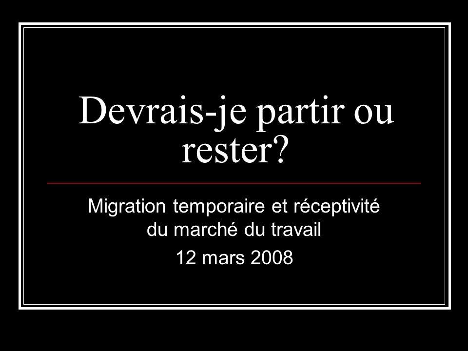 Devrais-je partir ou rester? Migration temporaire et réceptivité du marché du travail 12 mars 2008