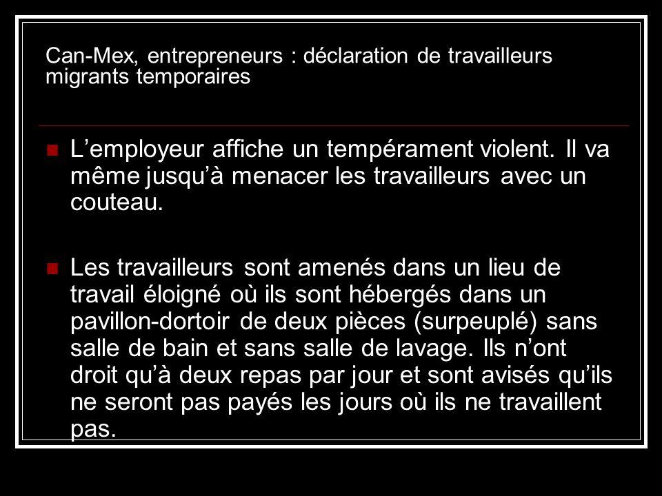 Can-Mex, entrepreneurs : déclaration de travailleurs migrants temporaires Lemployeur affiche un tempérament violent. Il va même jusquà menacer les tra