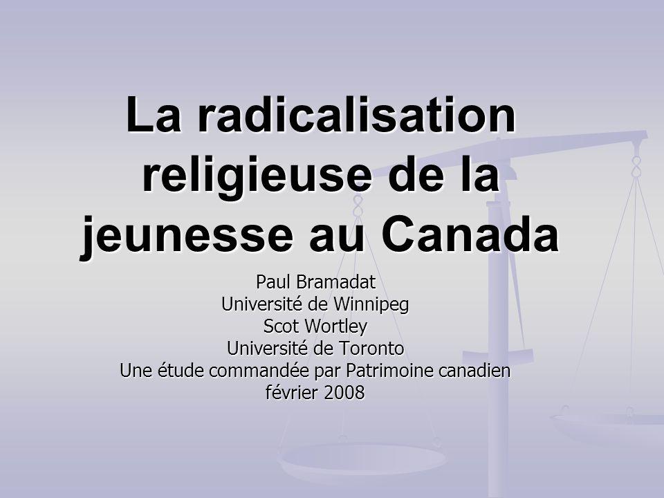 La radicalisation religieuse de la jeunesse au Canada Paul Bramadat Université de Winnipeg Scot Wortley Université de Toronto Une étude commandée par