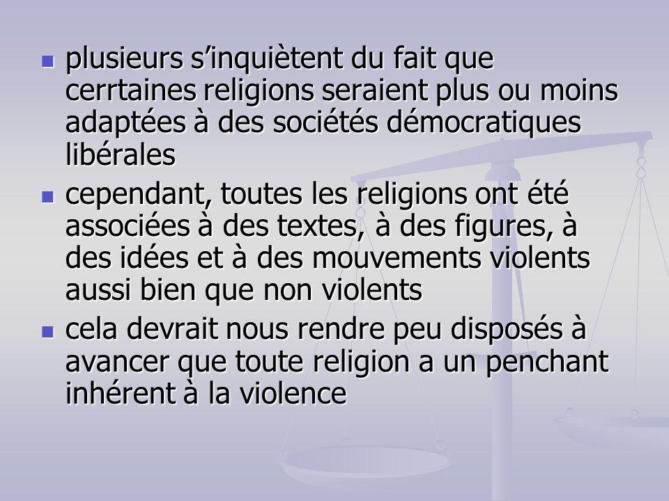 plusieurs sinquiètent du fait que cerrtaines religions seraient plus ou moins adaptées à des sociétés démocratiques libérales plusieurs sinquiètent du