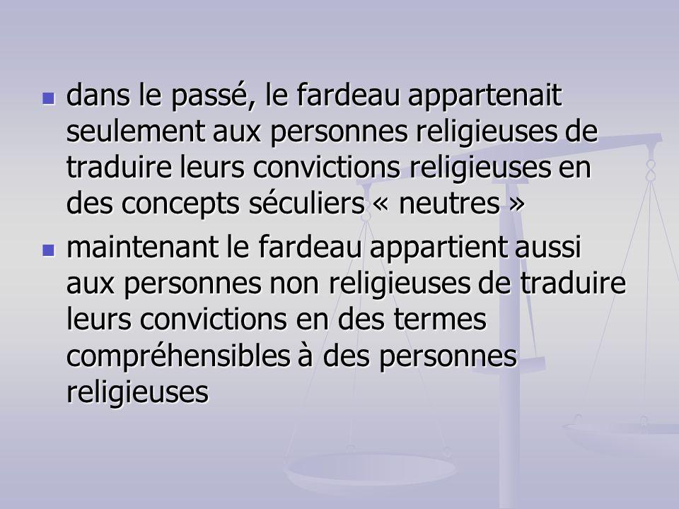 dans le passé, le fardeau appartenait seulement aux personnes religieuses de traduire leurs convictions religieuses en des concepts séculiers « neutre