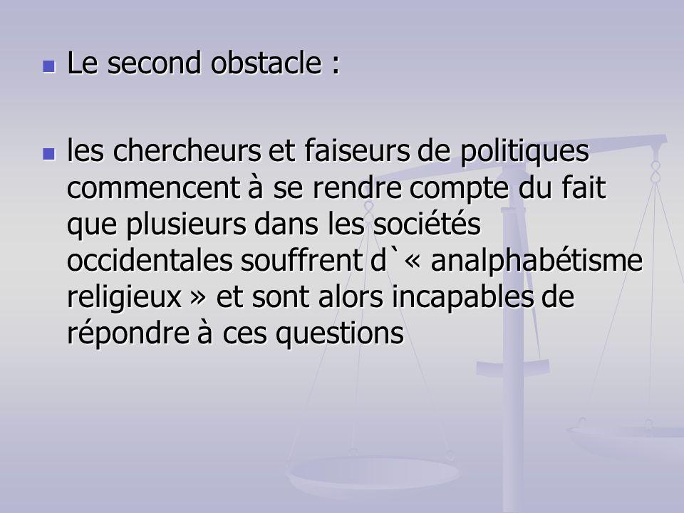 Le second obstacle : Le second obstacle : les chercheurs et faiseurs de politiques commencent à se rendre compte du fait que plusieurs dans les sociét