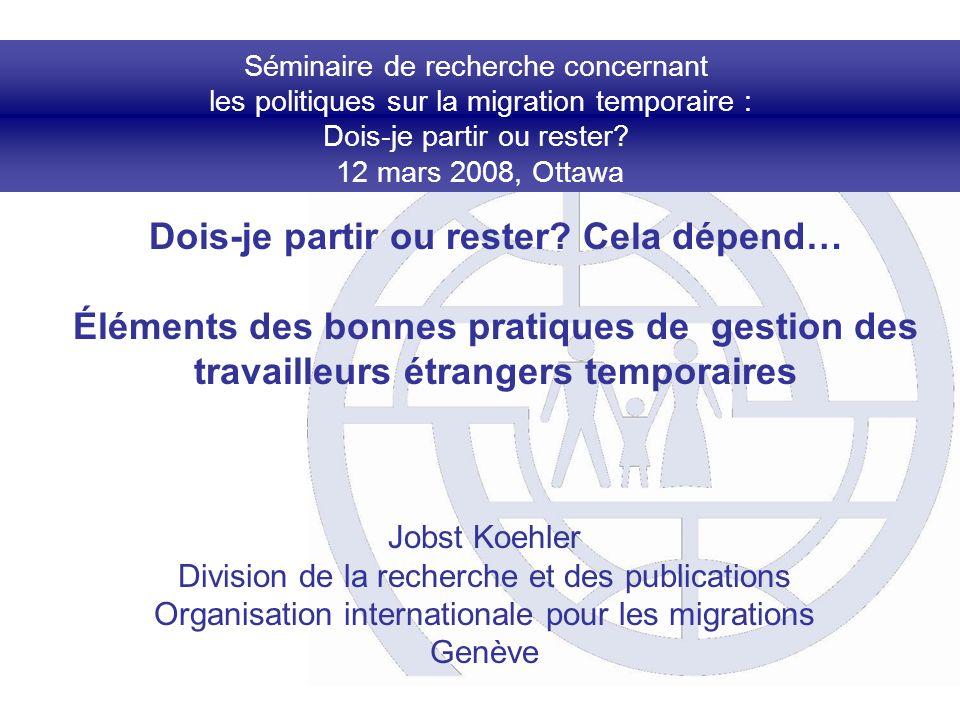 Séminaire de recherche concernant les politiques sur la migration temporaire : Dois-je partir ou rester? 12 mars 2008, Ottawa Dois-je partir ou rester
