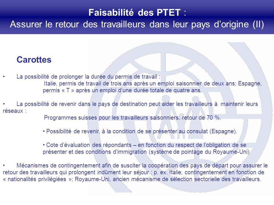 Faisabilité des PTET : Assurer le retour des travailleurs dans leur pays dorigine (II) Carottes La possibilité de prolonger la durée du permis de trav