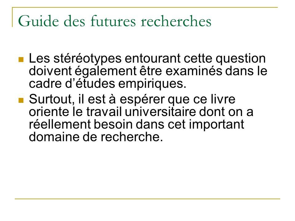 Guide des futures recherches Les stéréotypes entourant cette question doivent également être examinés dans le cadre détudes empiriques.