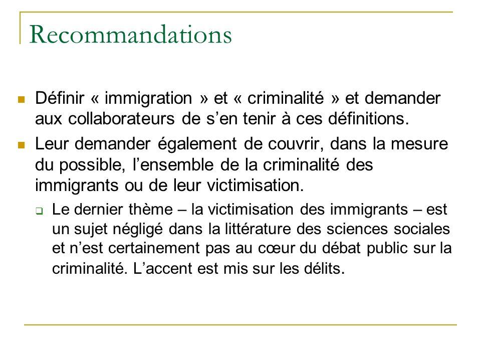 Recommandations Définir « immigration » et « criminalité » et demander aux collaborateurs de sen tenir à ces définitions.