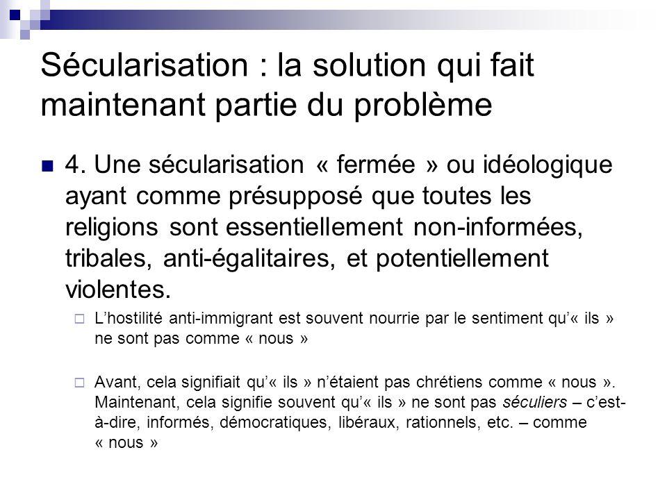 Sécularisation : la solution qui fait maintenant partie du problème 4. Une sécularisation « fermée » ou idéologique ayant comme présupposé que toutes