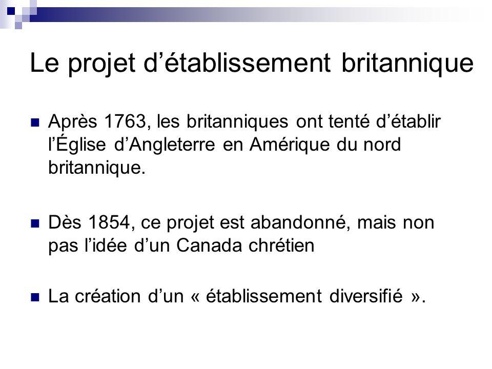 Le projet détablissement britannique Après 1763, les britanniques ont tenté détablir lÉglise dAngleterre en Amérique du nord britannique. Dès 1854, ce