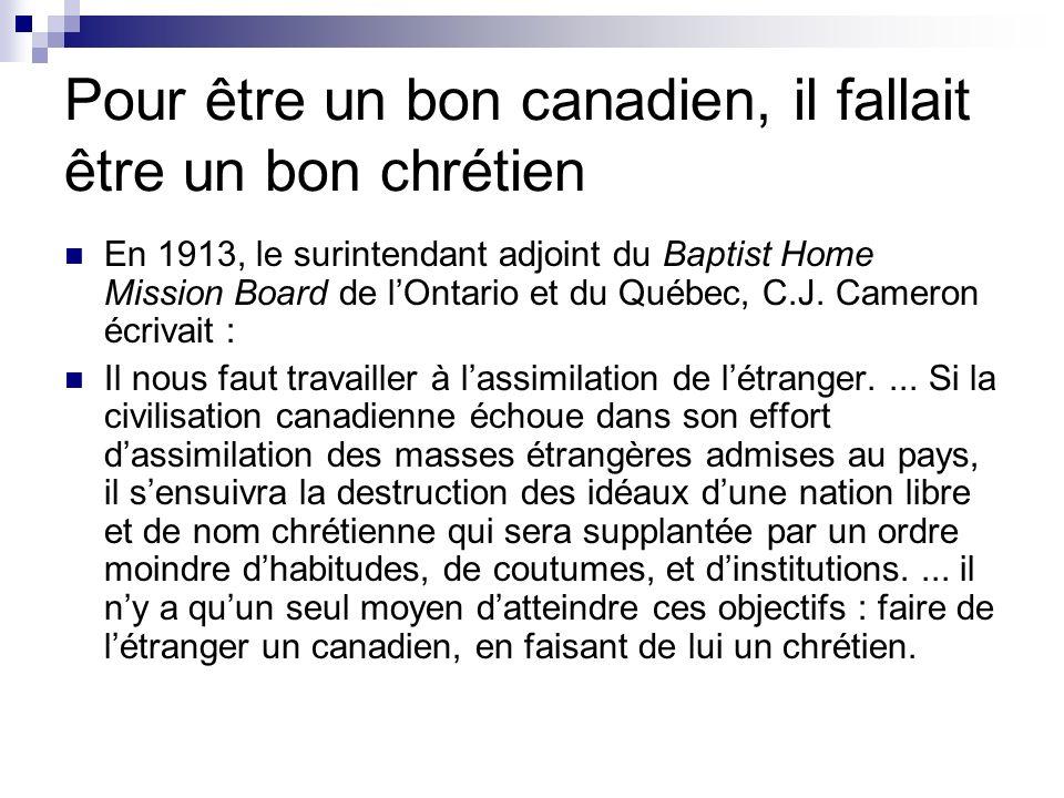 Pour être un bon canadien, il fallait être un bon chrétien En 1913, le surintendant adjoint du Baptist Home Mission Board de lOntario et du Québec, C.