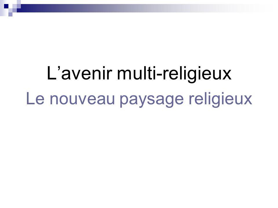 Lavenir multi-religieux Le nouveau paysage religieux